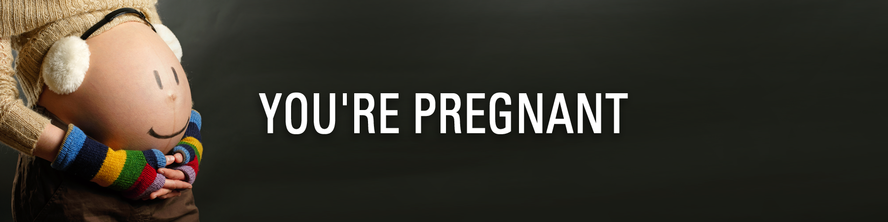 YOU'RE PREGNANT