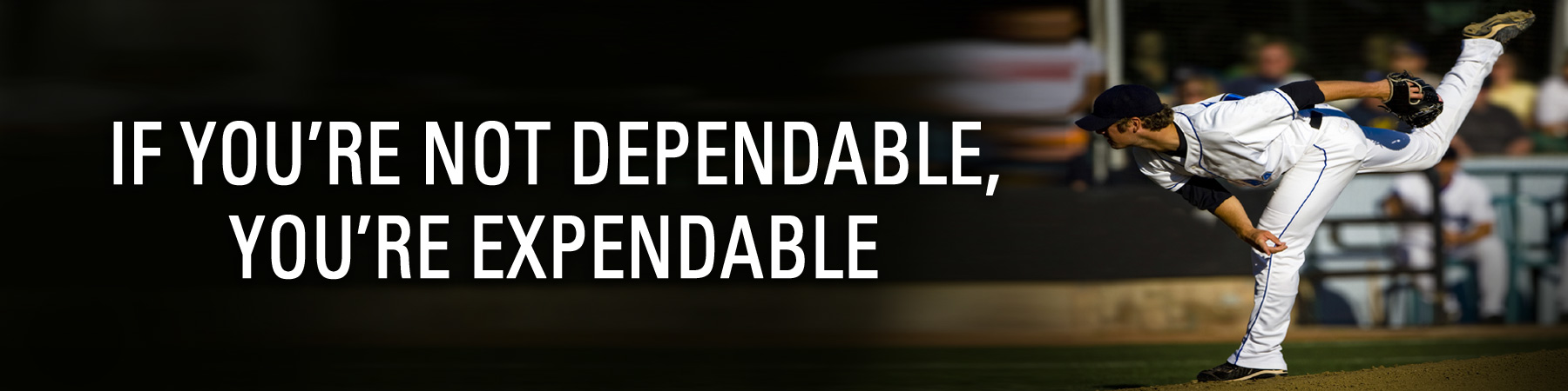 If You're Not Dependable, You're Expendable
