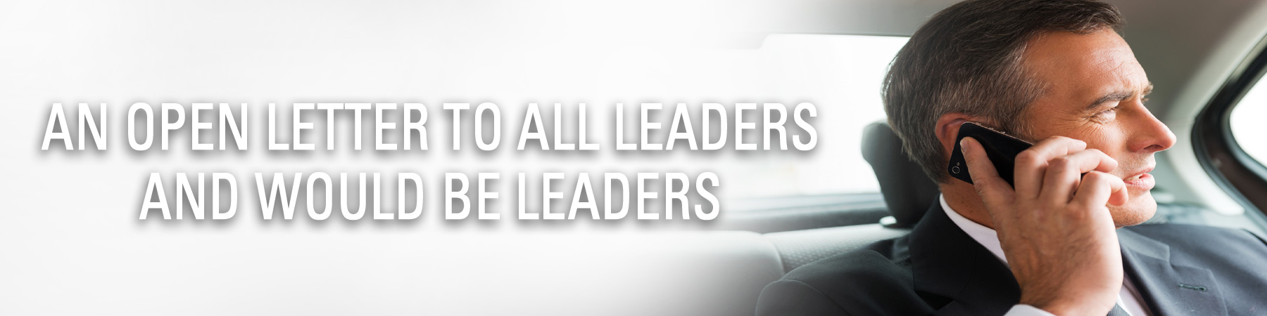 An Open Letter to All Leaders and Would BeLeaders