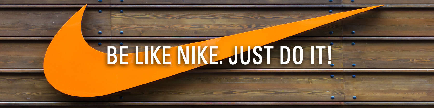 Be Like Nike. Just Do It!