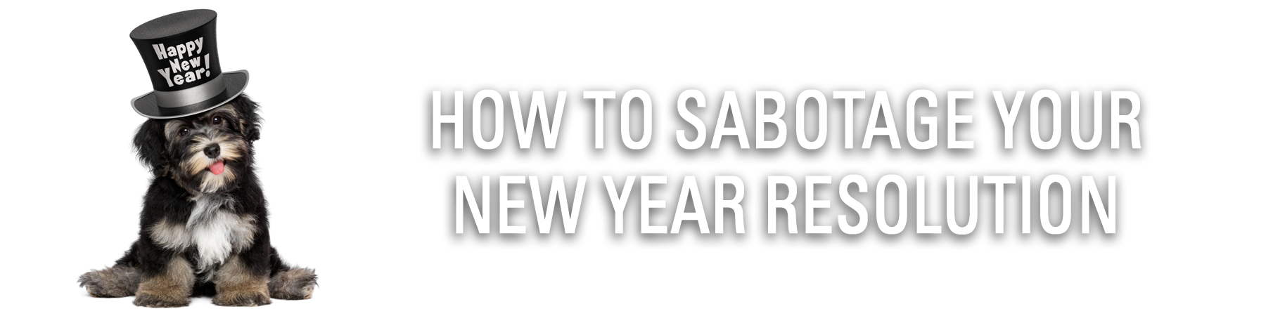 How To Sabotage Your New Year Resolution