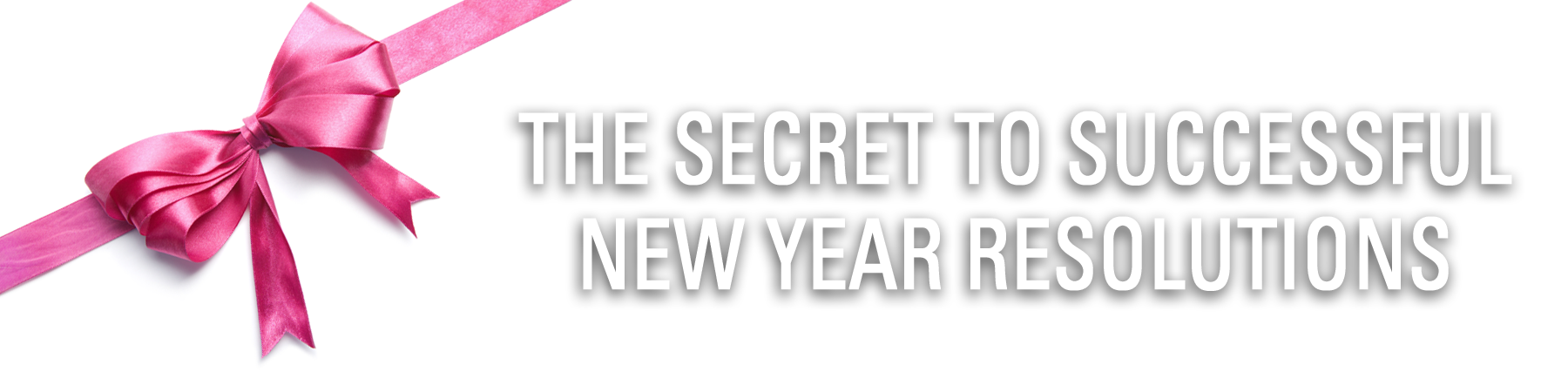 The Secret To Successful New Year Resolutions