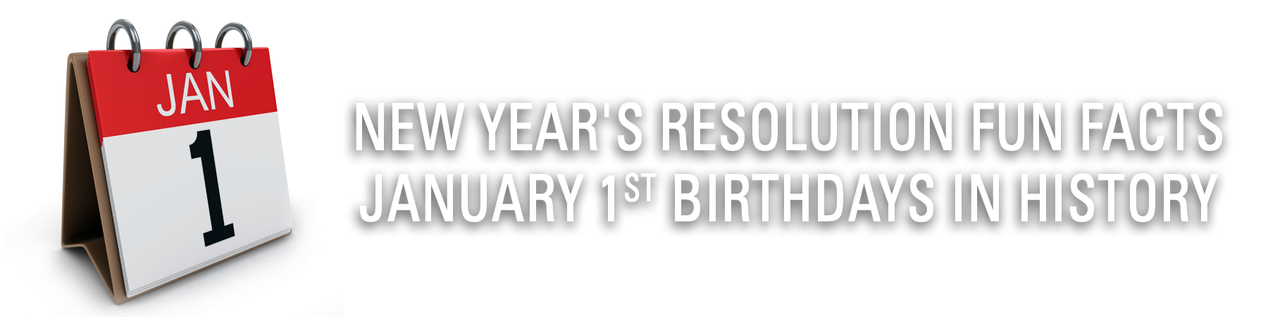 New Year's Resolution Fun Facts - January 1st Birthdays in History