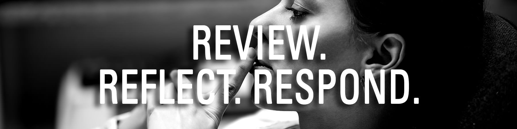 Review Reflect Respond