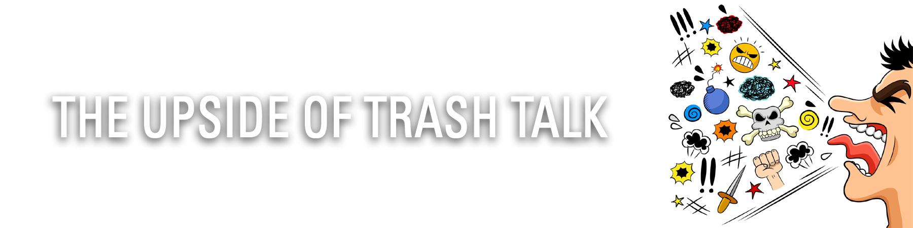 The Upside of Trash Talk